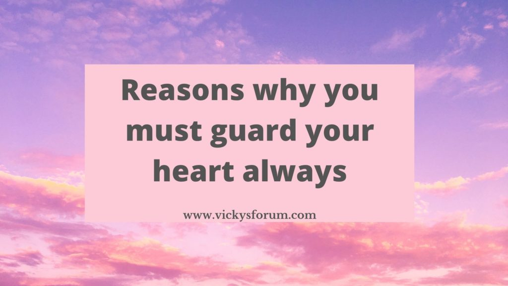 Guard your heart with all diligence