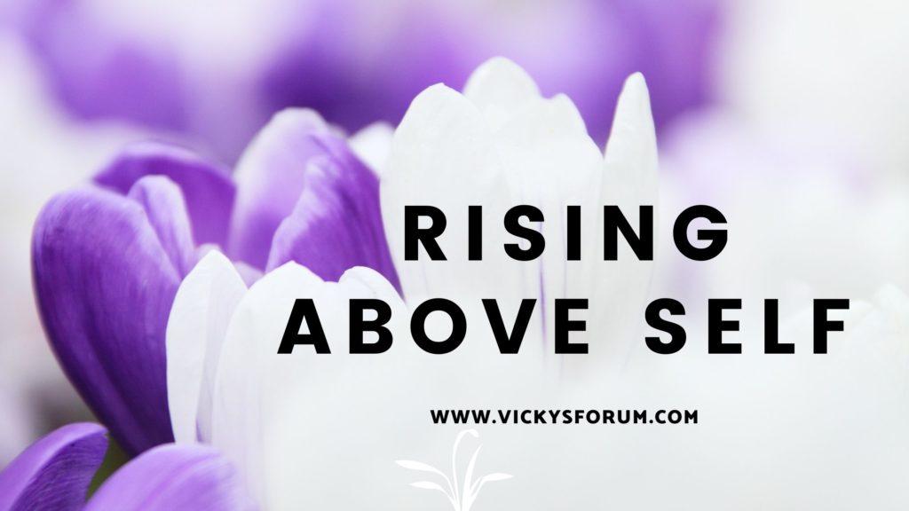 Rise above self