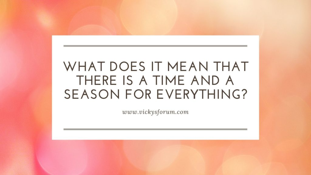 A time and a season for everything