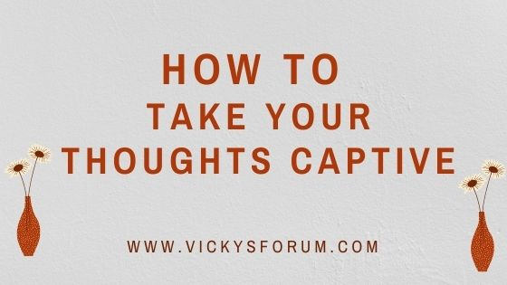 Take your thoughts captive
