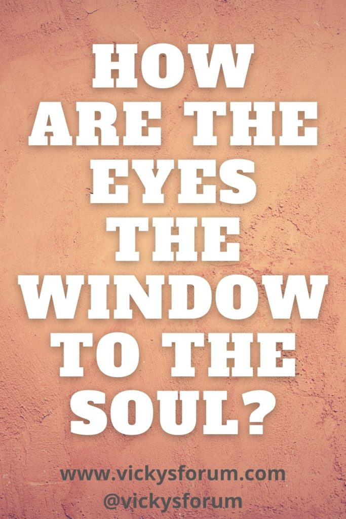 Eyes are the window to the soul