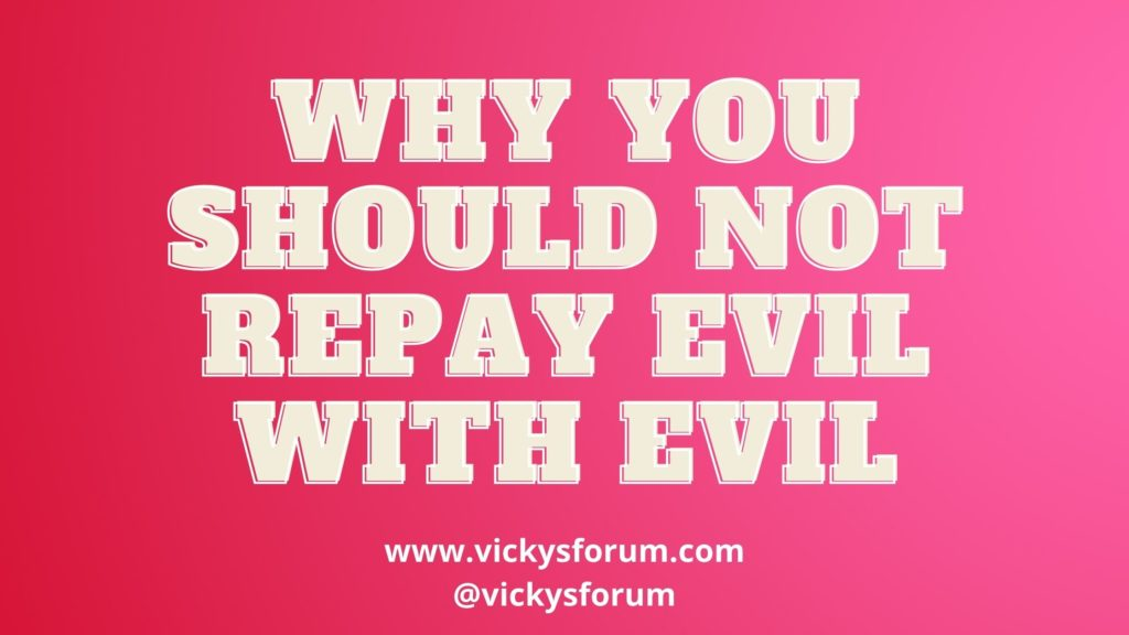 Never repay evil with evil
